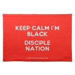 keep calm i'm black disciple nation  Placemats