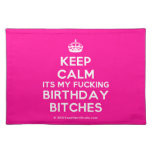 [Crown] keep calm its my fucking birthday bitches  Placemats