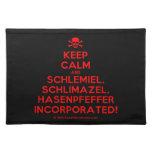 [Skull crossed bones] keep calm and schlemiel, schlimazel, hasenpfeffer incorporated!  Placemats