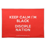 keep calm i'm black disciple nation  Placemats
