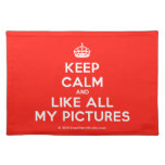 [Crown] keep calm and like all my pictures  Placemats