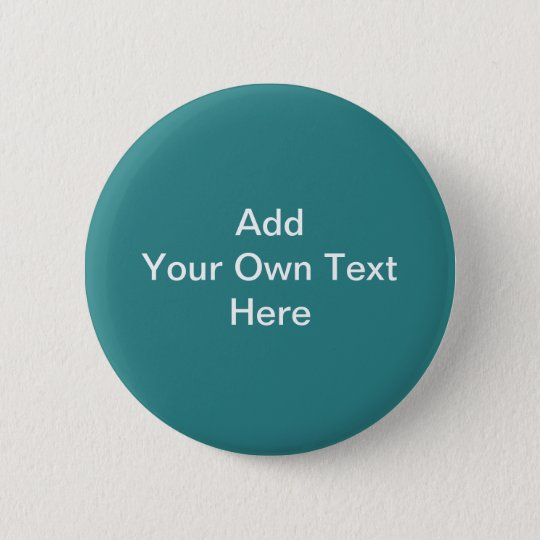 Plain Dark Teal with White Text. Custom Pinback Button