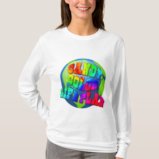 Plan a Candy Color Life T-Shirt