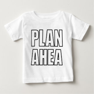 PLAN AHEA in black Baby T-Shirt