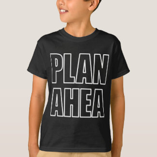 PLAN AHEA in white T-Shirt