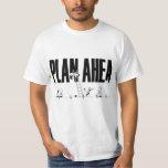 Plan Ahea T-Shirt