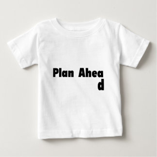Plan Ahead Baby T-Shirt