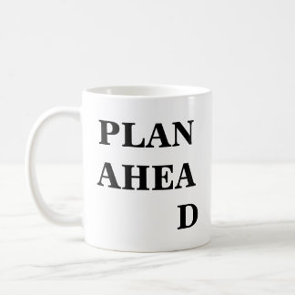 Plan Ahead Inspirational Funny Mug