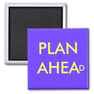 PLAN AHEAD - magnet