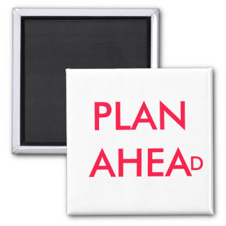 PLAN AHEAD - magnet - Customized