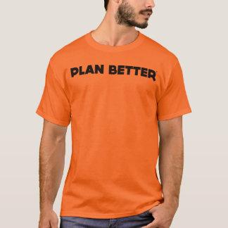 Plan Better T-Shirt