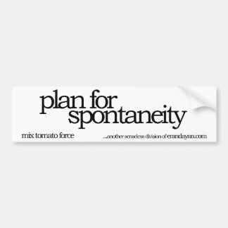 plan for spontaneity bumper sticker