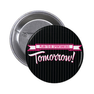 Plan to be Spontaneous Tomorrow Buttons