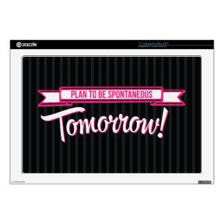 """Plan to be Spontaneous Tomorrow Skin For 17"""" Laptop"""