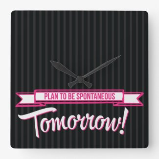 Plan to be Spontaneous Tomorrow Wallclock