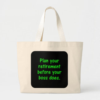 Plan your retirement before your boss (2) large tote bag