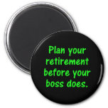 Plan your retirement before your boss (2) magnet