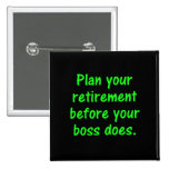 Plan your retirement before your boss (2) pins