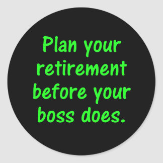 Plan your retirement before your boss (2) round stickers