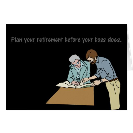 Plan your retirement before your boss greeting card