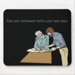 Plan your retirement before your boss mouse pad