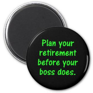 Planee su retiro antes de su jefe (2) imán redondo 5 cm