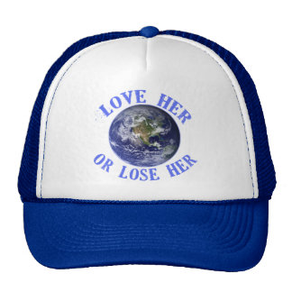 Planet Earth, Love Her or Lose Her T shirts, Totes Trucker Hat