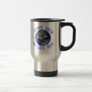 Planet Earth, Love Her or Lose Her T shirts, Totes 15 Oz Stainless Steel Travel Mug