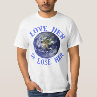 Planet Earth, Love Her or Lose Her T shirts, Totes Tee Shirt