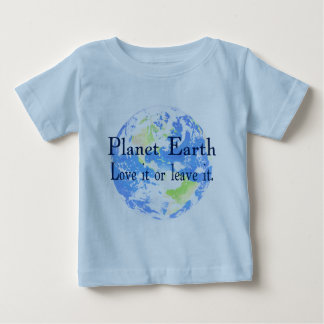Planet Earth - Love it or Leave It Baby T-Shirt