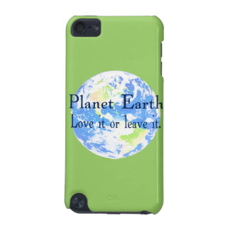 Planet Earth - Love it or Leave It iPod Touch 5G Case