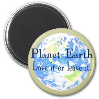 Planet Earth - Love it or Leave It Fridge Magnets