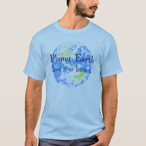 Planet Earth - Love it or Leave It T-Shirt