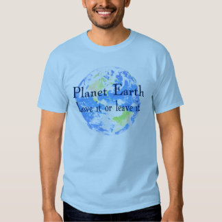 Planet Earth - Love it or Leave It Tee Shirt