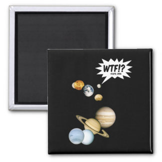 Planet Pluto WTF!? 2 Inch Square Magnet