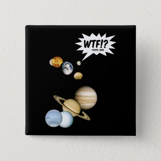 Planet Pluto WTF!? Funny Science Geek Astronomy Pinback Button
