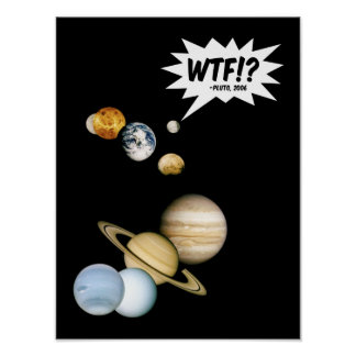 Planet Pluto WTF!? Funny Science Geek Astronomy Poster