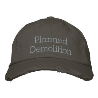 planned demolition embroidered baseball cap