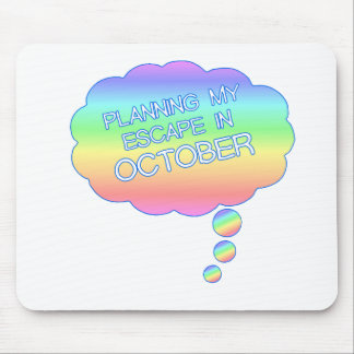 PLANNING MY ESCAPE IN OCTOBER.png Mouse Pad