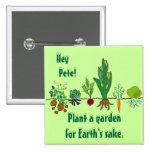 Plant a garden for Earth's sake. Earth Day pin