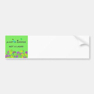 Plant a Garden Not A Lawn Bumper Sticker