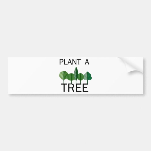Plant a Tree! Ecology designs! Bumper Stickers