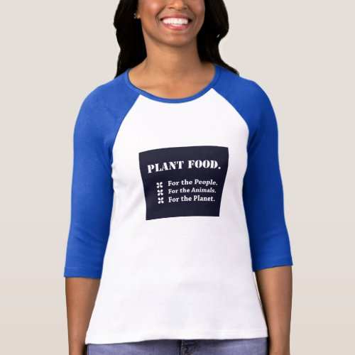 Plant Food for the People the Animals the Planet T_Shirt