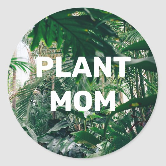 Download Plant Mom Classic Round Sticker | Zazzle.com