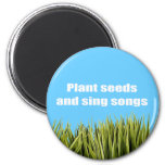 Plant seeds and sing songs - 2 inch round magnet