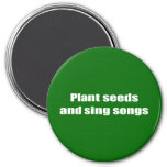 Plant seeds and sing songs - 3 inch round magnet