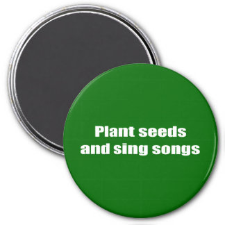 Plant seeds and sing songs - magnet