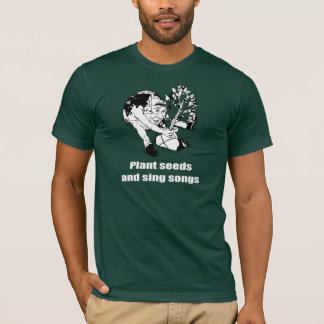 Plant seeds and sing songs - T-Shirt