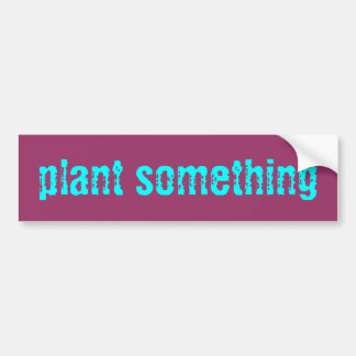 plant something Sticker Car Bumper Sticker