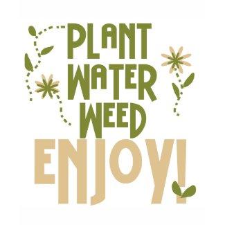 Plant Water Weed Enjoy Tshirts and Gifts shirt